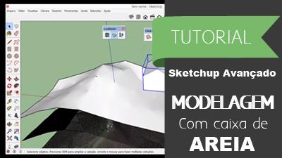 Tutorial Avançado SketchUp  – MODELAGEM COM CAIXA DE AREIA