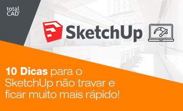 10 Dicas para o SketchUp não travar e ficar muito mais rápido!