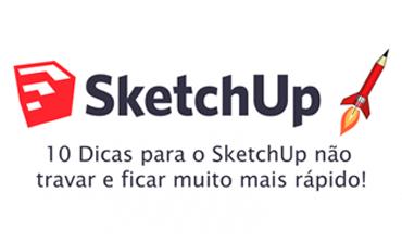 10 Dicas para o SketchUp nunca travar e ficar muito mais rápido!