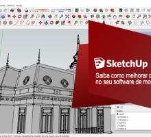 Saiba como melhorar o seu trabalho com o seu software para projetos 3D, SketchUp!
