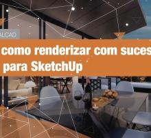 Dicas de como renderizar com sucesso no V-Ray para SketchUp
