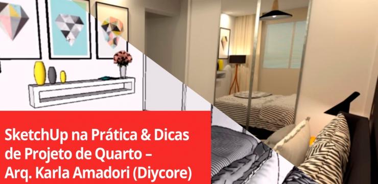 SketchUp na Prática & Dicas de Projeto de Quarto – Arq. Karla Amadori (Diycore)