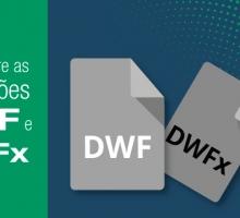 Arquivos DWF/DWFx: Por que se tornaram obrigatórios e como utilizar?