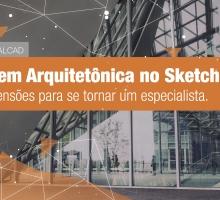 Modelagem Arquitetônica no SketchUp: Dicas de extensões para se tornar um especialista.