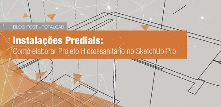 Instalações Prediais: Como elaborar Projeto Hidrossanitário no SketchUp Pro