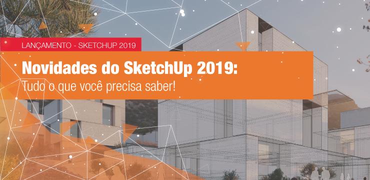 Novidades do SketchUp 2019: Tudo o que você precisa saber!