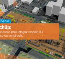 Estudo de Caso BIM no SketchUp: Construtora cria processos para integrar modelo 3D e gerenciar progresso da construção