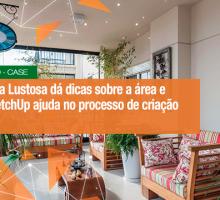 Arquiteta Manoela Lustosa dá dicas sobre a área e mostra como SketchUp ajuda no processo de criação de seus projetos