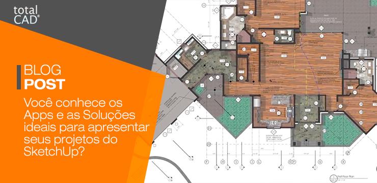 Você conhece os Apps e as Soluções ideais para apresentar seus projetos do SketchUp?