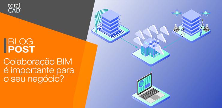 Colaboração BIM é importante para o seu negócio?