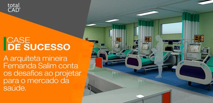 Arquitetura Hospitalar: A arquiteta mineira Fernanda Salim conta os desafios ao projetar para o mercado da saúde.