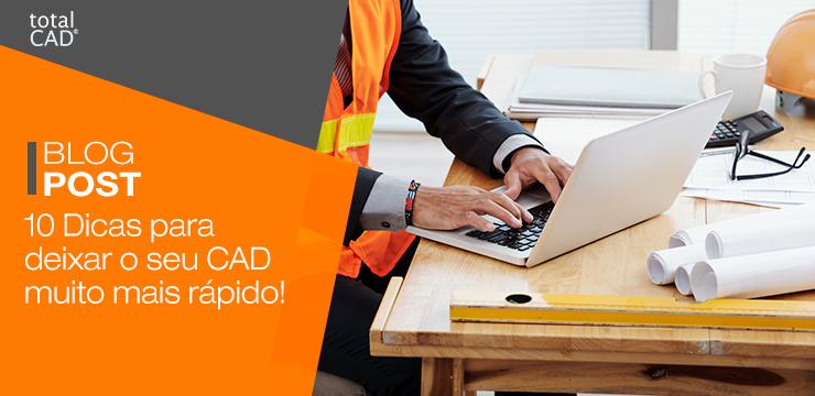 10 Dicas para deixar o seu CAD muito mais rápido!
