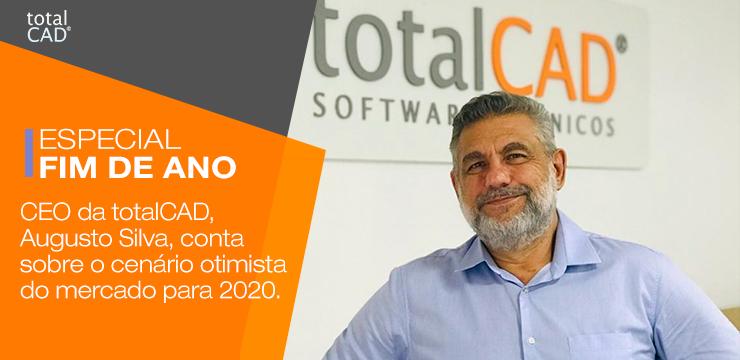 O CEO da totalCAD, Augusto Silva, conta sobre o cenário otimista do mercado para 2020.