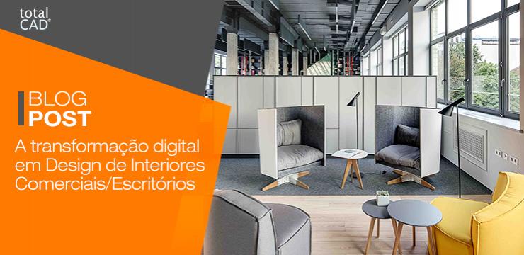 A transformação digital em Design de Interiores Comerciais/Escritórios.