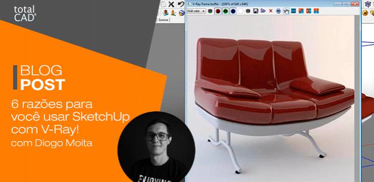 6 razões para você usar SketchUp com V-Ray!