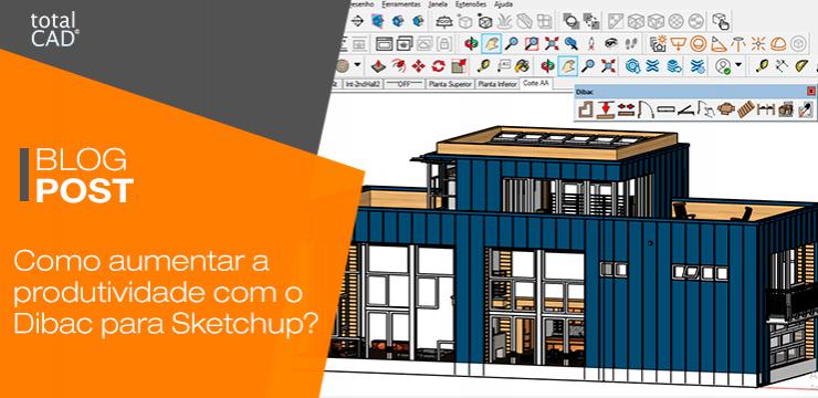 Como aumentar a produtividade com o Dibac para Sketchup?